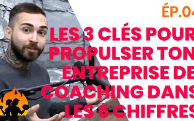 ÉP.04 – Les 3 clés pour propulser ton entreprise de coaching dans les 6 chiffres