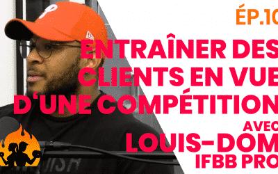 ÉP.10 – Entraîner des clients en vue d'une compétition, avec Louis-Dom IFBB PRO