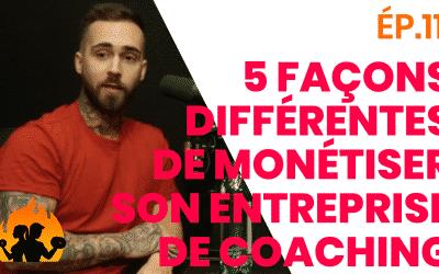 ÉP.11 – 5 façons différentes de monétiser son entreprise de coaching
