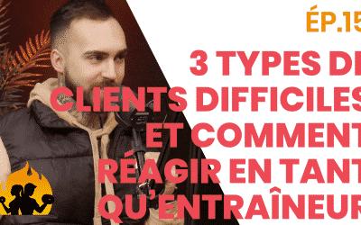 ÉP.15 – 3 Types de Clients Difficiles et Comment réagir en tant qu'entraîneur