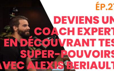 ÉP.27 – Deviens Un Coach Expert en Découvrant Tes Super-Pouvoirs – Avec Alexis Beriault