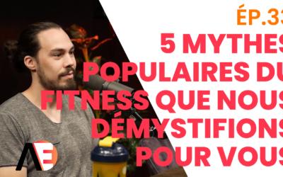 ÉP.34- 5 Mythes Populaires du Fitness Que Nous Démystifions Pour Vous